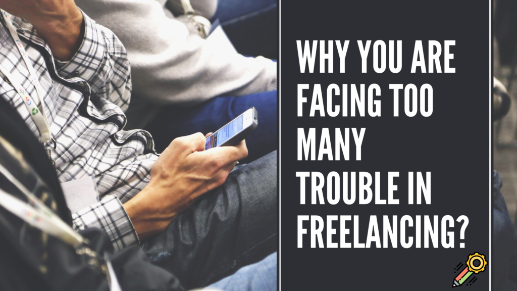 Why are you facing so much trouble in freelancing?